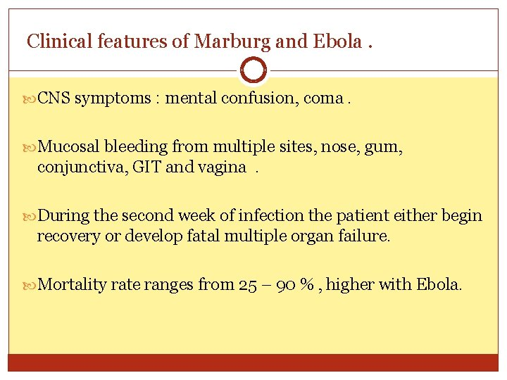 Clinical features of Marburg and Ebola. CNS symptoms : mental confusion, coma. Mucosal bleeding