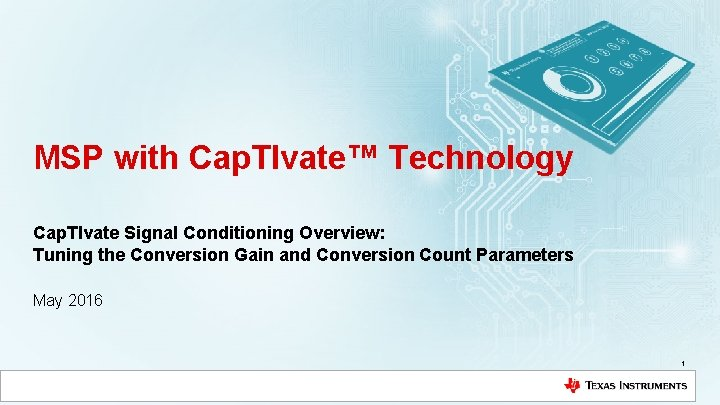 MSP with Cap. TIvate™ Technology Cap. TIvate Signal Conditioning Overview: Tuning the Conversion Gain