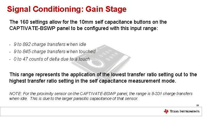 Signal Conditioning: Gain Stage The 160 settings allow for the 10 mm self capacitance