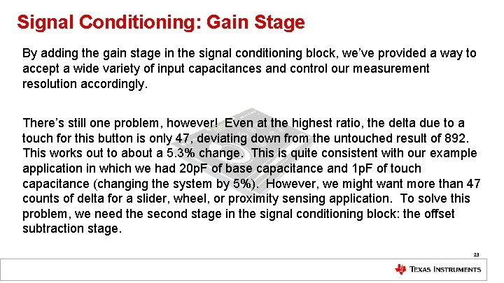 Signal Conditioning: Gain Stage By adding the gain stage in the signal conditioning block,