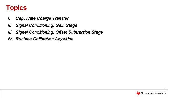 Topics I. Cap. TIvate Charge Transfer II. Signal Conditioning: Gain Stage III. Signal Conditioning: