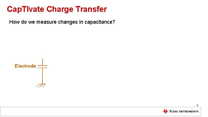 Cap. TIvate Charge Transfer How do we measure changes in capacitance? 4