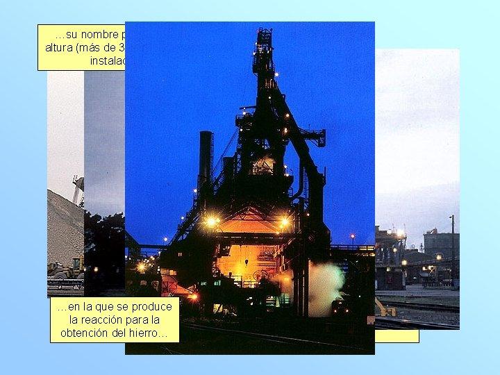 …su nombre procede de la altura (más de 30 metros) de la instalación… …en