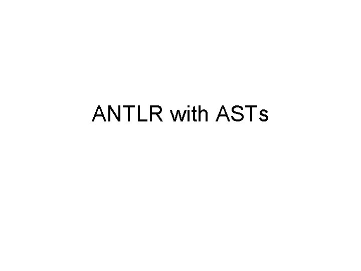 ANTLR with ASTs