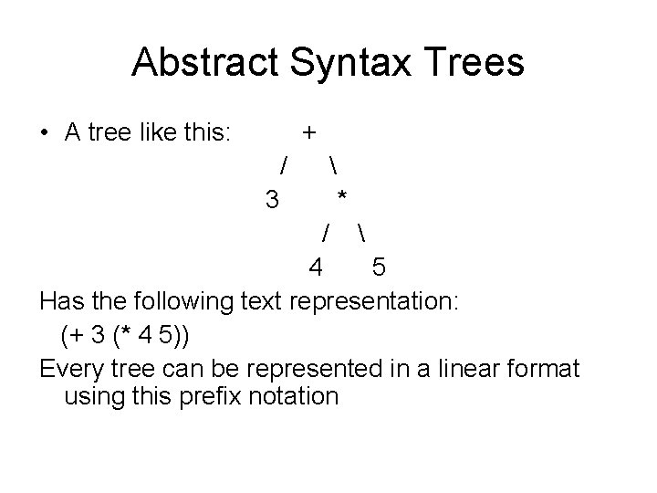 Abstract Syntax Trees • A tree like this: + / 3  * /