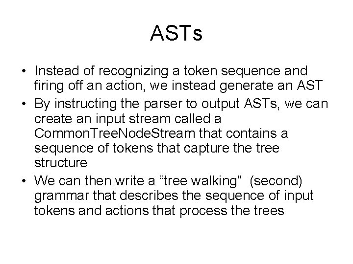 ASTs • Instead of recognizing a token sequence and firing off an action, we