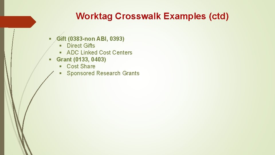 Worktag Crosswalk Examples (ctd) § Gift (0383 -non ABI, 0393) § Direct Gifts §