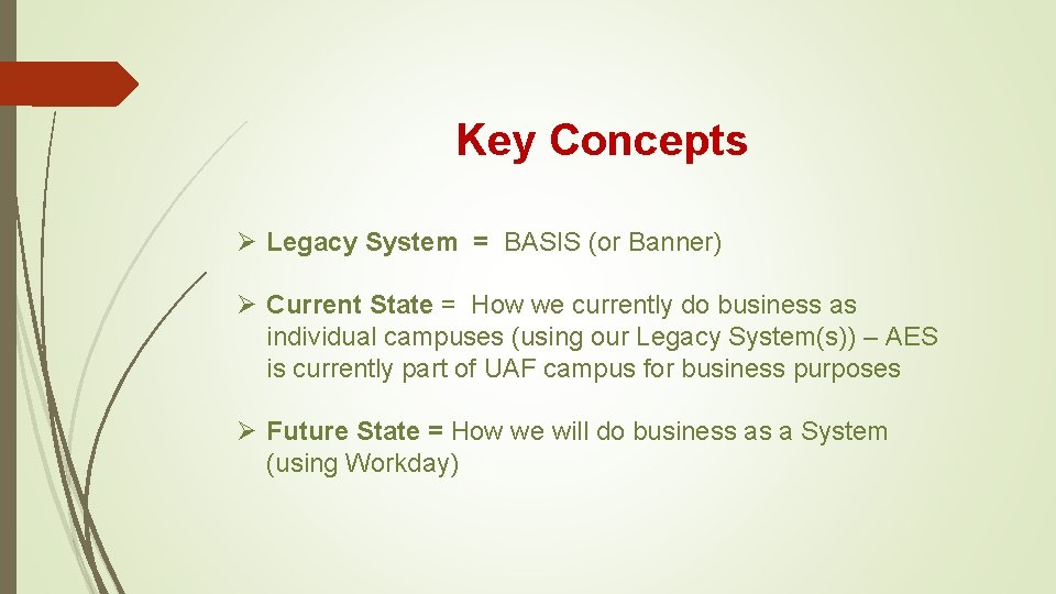 Key Concepts Ø Legacy System = BASIS (or Banner) Ø Current State = How