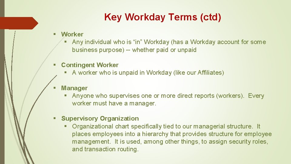 """Key Workday Terms (ctd) § Worker § Any individual who is """"in"""" Workday (has"""
