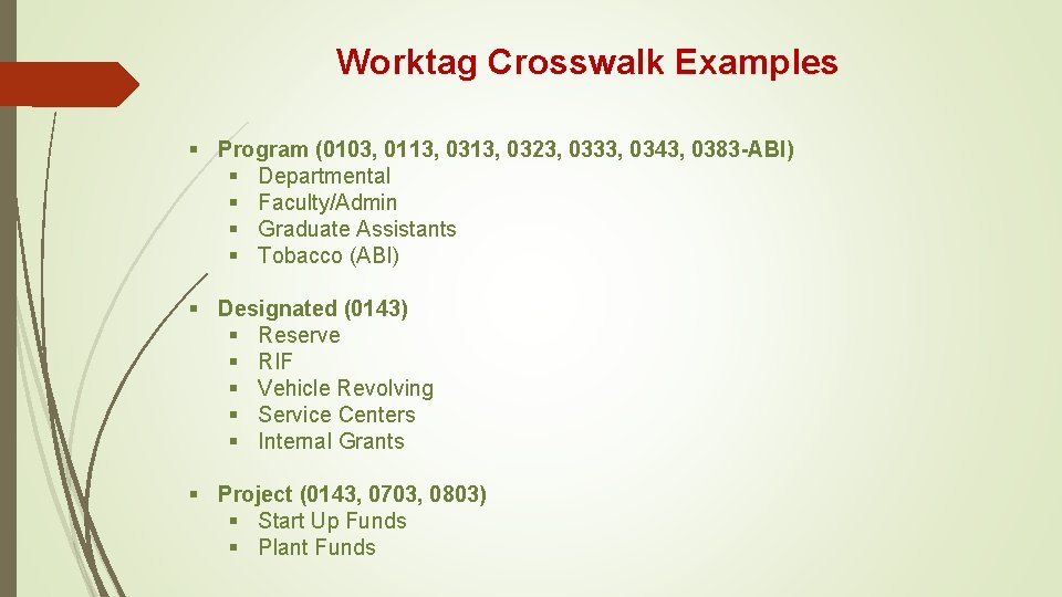 Worktag Crosswalk Examples § Program (0103, 0113, 0323, 0333, 0343, 0383 -ABI) § Departmental