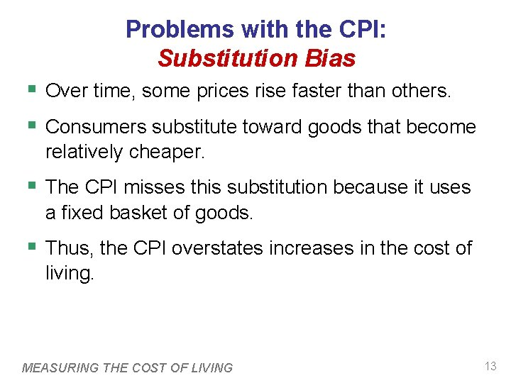 Problems with the CPI: Substitution Bias § Over time, some prices rise faster than
