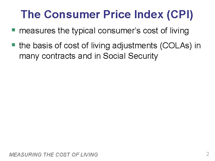 The Consumer Price Index (CPI) § measures the typical consumer's cost of living §