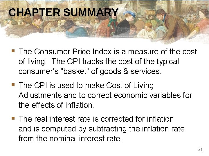 CHAPTER SUMMARY § The Consumer Price Index is a measure of the cost of
