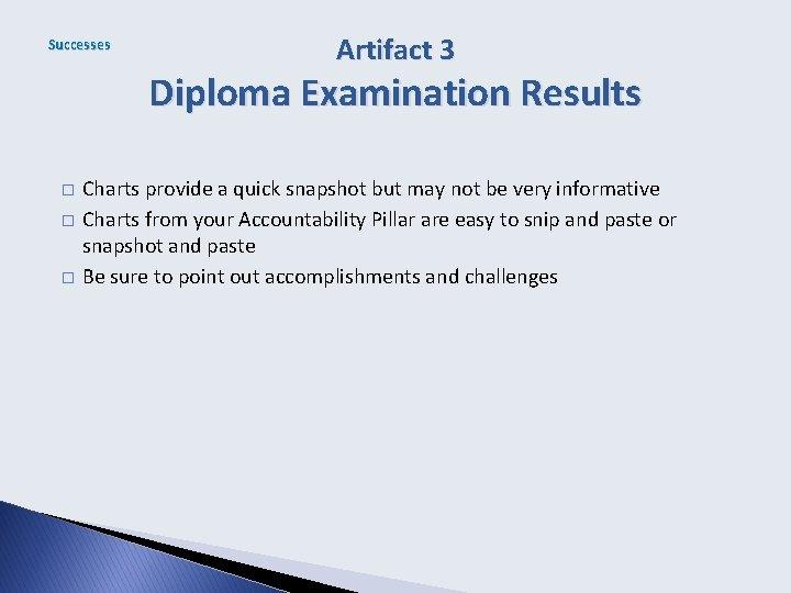 Successes Artifact 3 Diploma Examination Results � � � Charts provide a quick snapshot