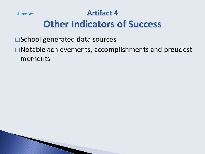 Successes Artifact 4 Other Indicators of Success � School generated data sources � Notable