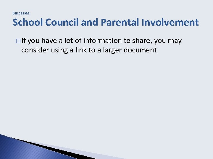Successes School Council and Parental Involvement � If you have a lot of information
