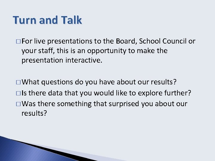 Turn and Talk � For live presentations to the Board, School Council or your