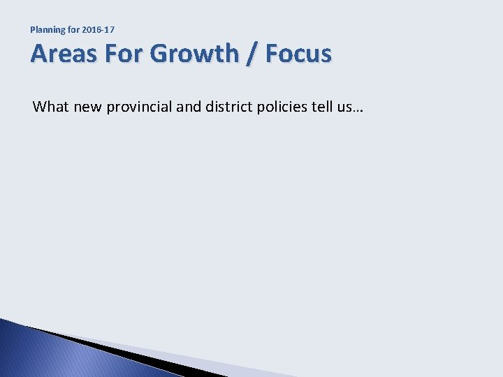 Planning for 2016 -17 Areas For Growth / Focus What new provincial and district