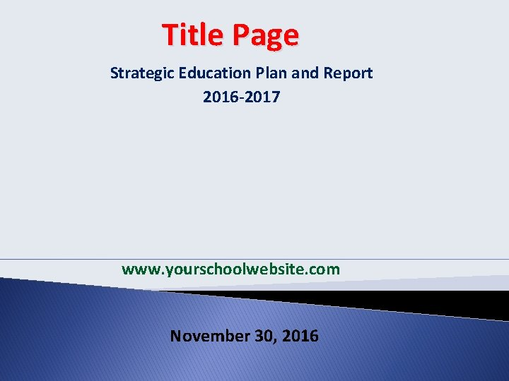 Title Page Strategic Education Plan and Report 2016 -2017 www. yourschoolwebsite. com November 30,