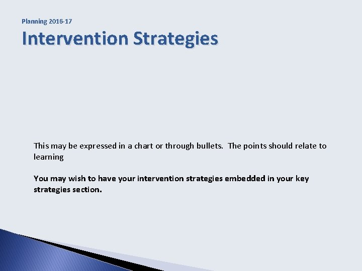 Planning 2016 -17 Intervention Strategies This may be expressed in a chart or through