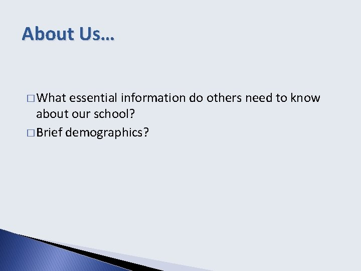 About Us… � What essential information do others need to know about our school?