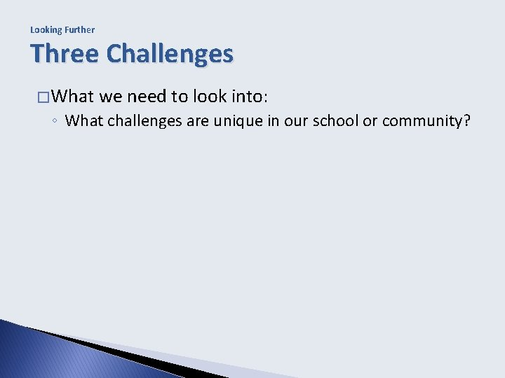 Looking Further Three Challenges � What we need to look into: ◦ What challenges