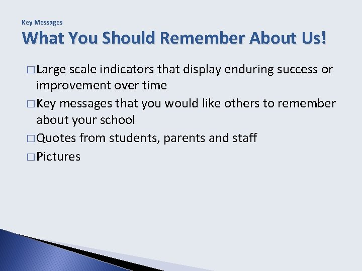 Key Messages What You Should Remember About Us! � Large scale indicators that display