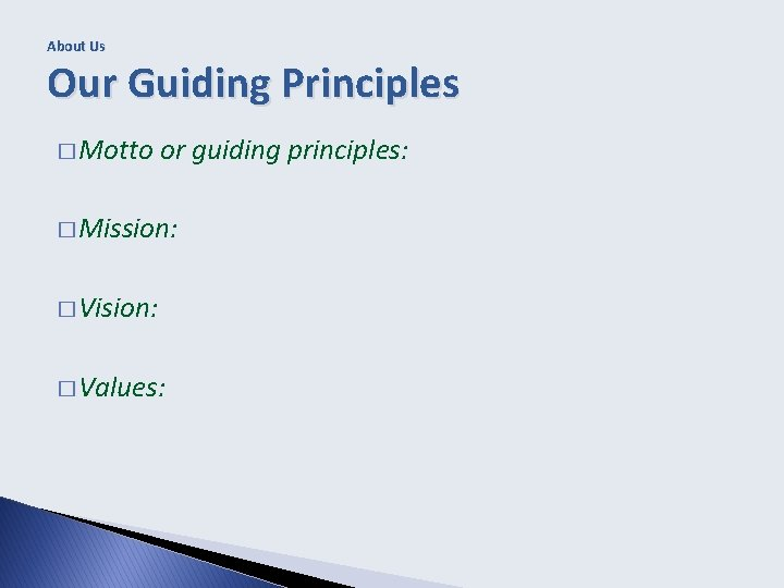About Us Our Guiding Principles � Motto or guiding principles: � Mission: � Vision: