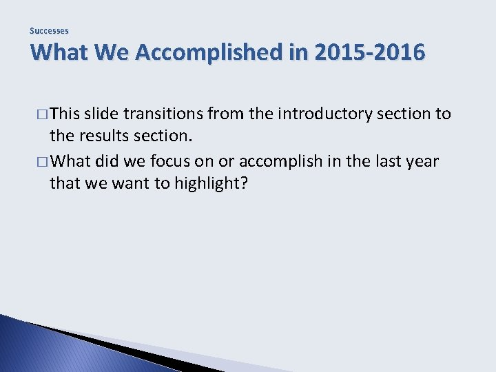 Successes What We Accomplished in 2015 -2016 � This slide transitions from the introductory