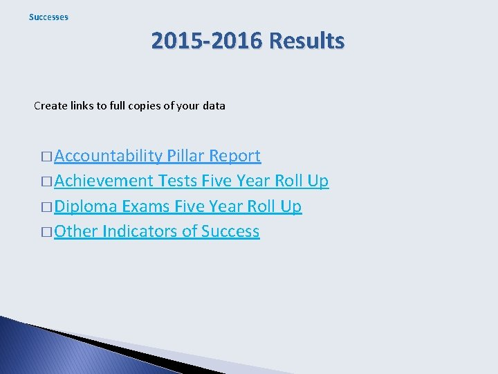 Successes 2015 -2016 Results Create links to full copies of your data � Accountability
