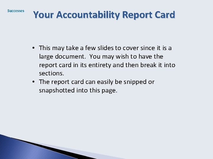Successes Your Accountability Report Card • This may take a few slides to cover