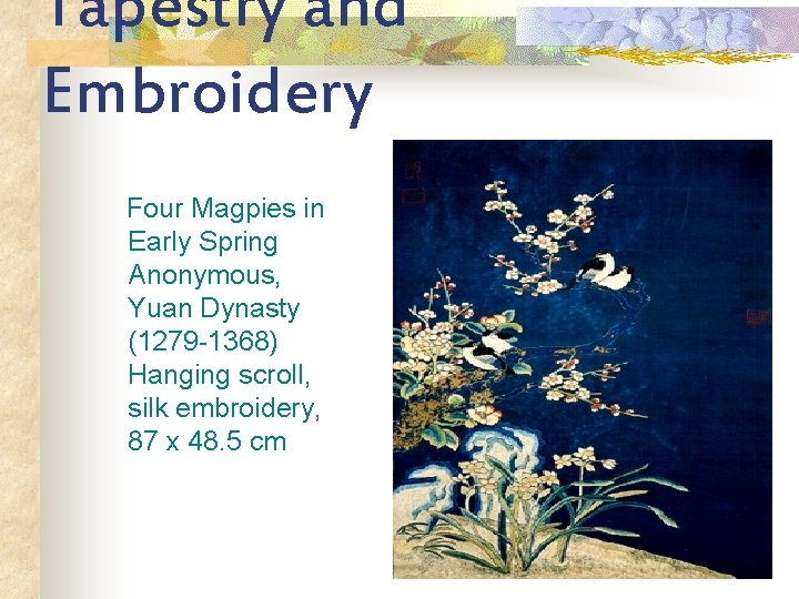 Tapestry and Embroidery Four Magpies in Early Spring Anonymous, Yuan Dynasty (1279 -1368) Hanging