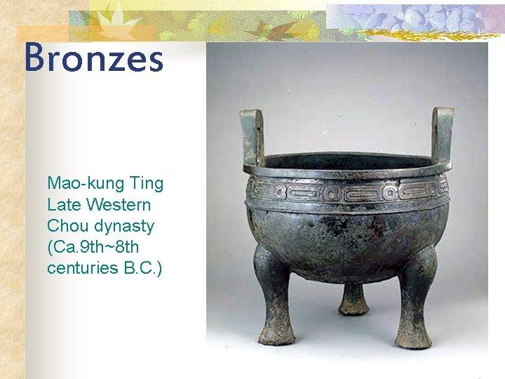 Bronzes Mao-kung Ting Late Western Chou dynasty (Ca. 9 th~8 th centuries B. C.