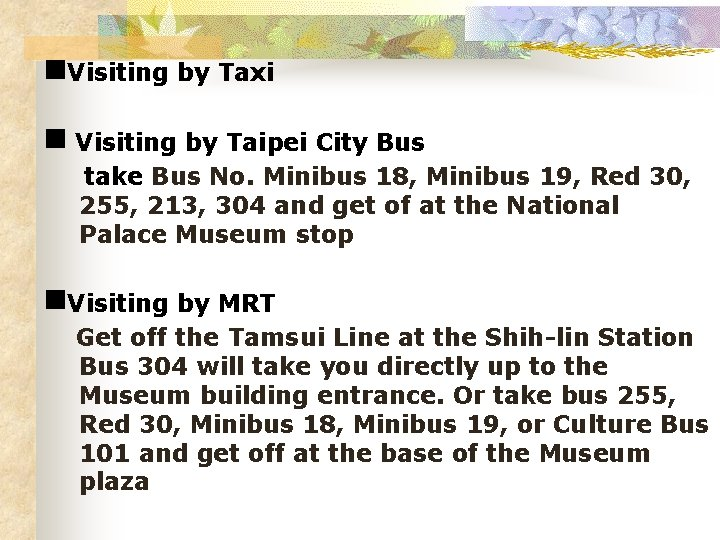 Visiting by Taxi Visiting by Taipei City Bus take Bus No. Minibus 18,