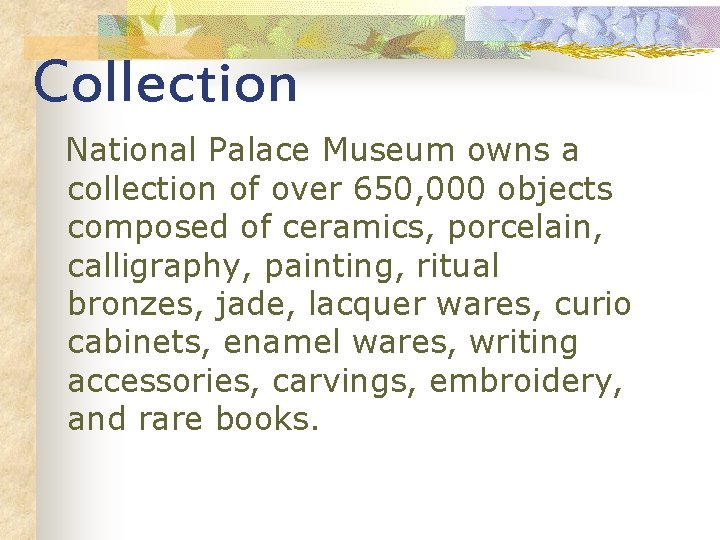 Collection National Palace Museum owns a collection of over 650, 000 objects composed of