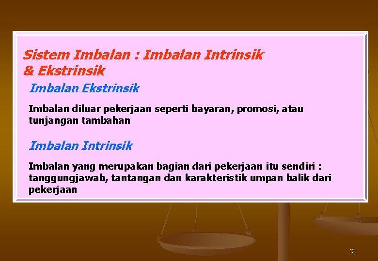 Sistem Imbalan : Imbalan Intrinsik & Ekstrinsik Imbalan diluar pekerjaan seperti bayaran, promosi, atau
