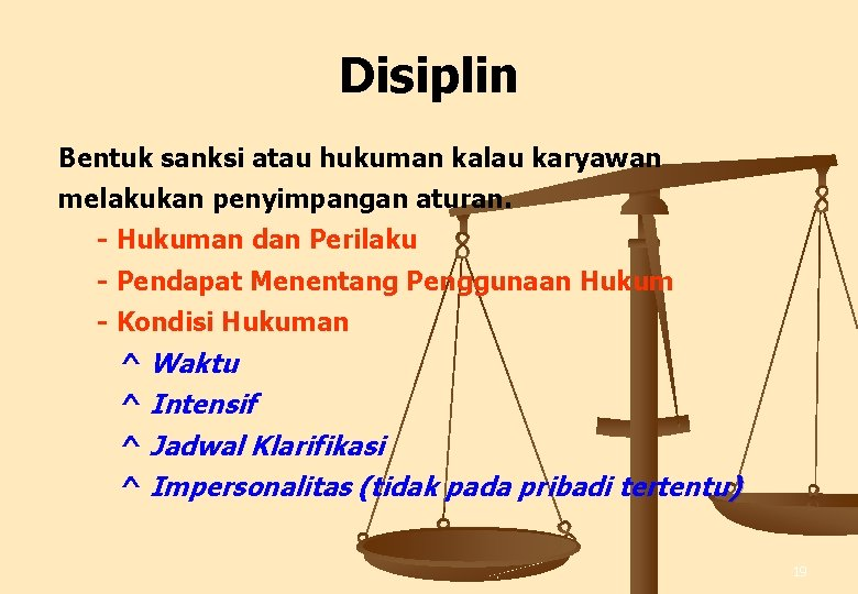 Disiplin Bentuk sanksi atau hukuman kalau karyawan melakukan penyimpangan aturan. - Hukuman dan Perilaku