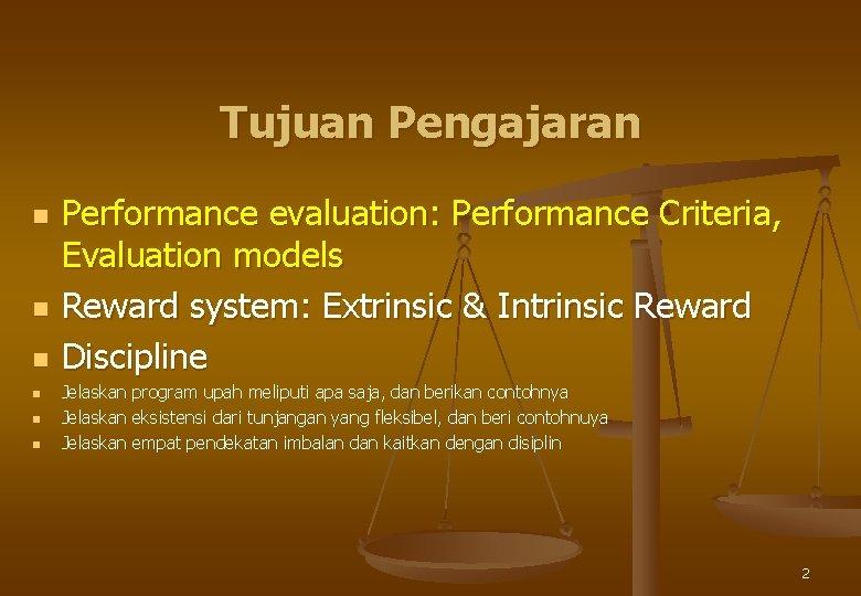 Tujuan Pengajaran n n n Performance evaluation: Performance Criteria, Evaluation models Reward system: Extrinsic