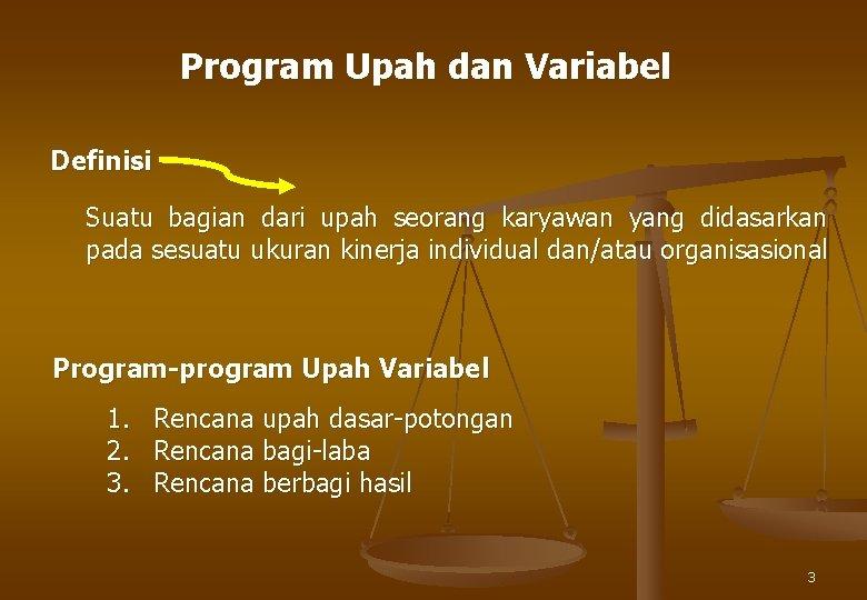 Program Upah dan Variabel Definisi Suatu bagian dari upah seorang karyawan yang didasarkan pada