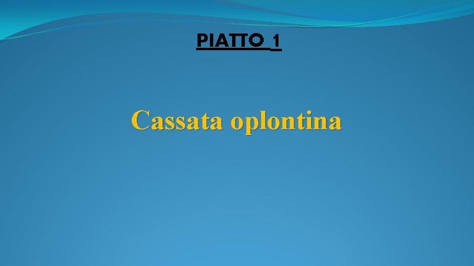 PIATTO 1 Cassata oplontina