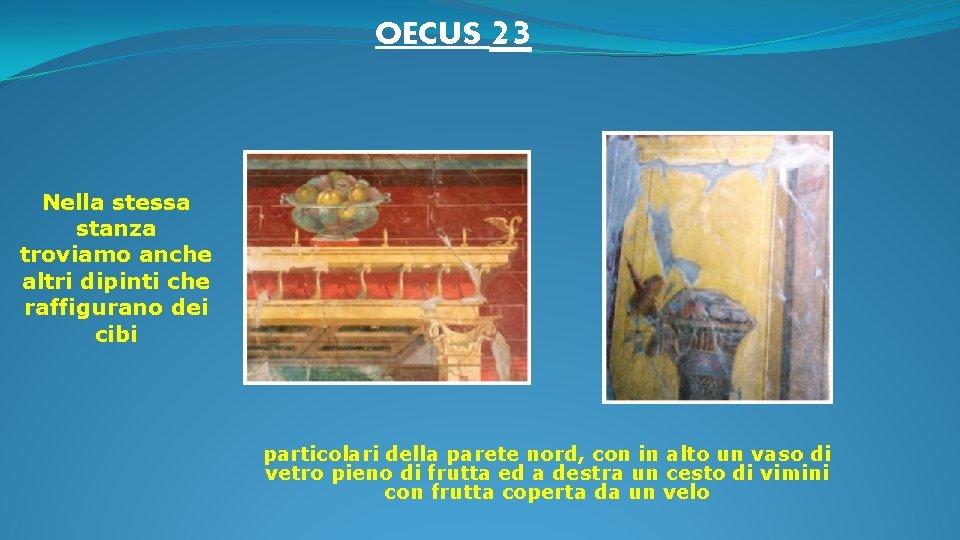 OECUS 23 Nella stessa stanza troviamo anche altri dipinti che raffigurano dei cibi particolari