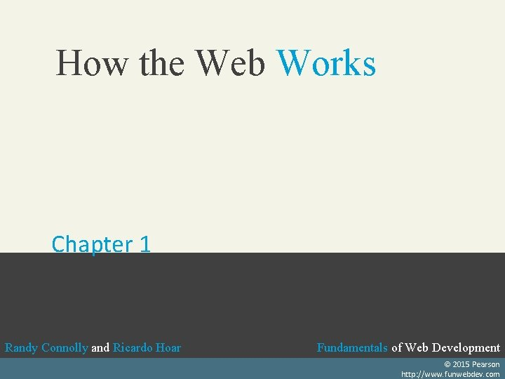 How the Web Works Chapter 1 Randy Connolly and Ricardo Hoar Fundamentals of Web