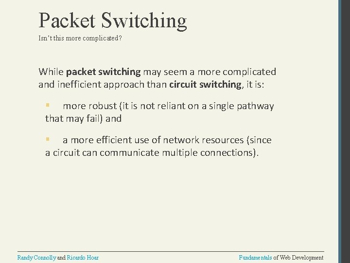 Packet Switching Isn't this more complicated? While packet switching may seem a more complicated