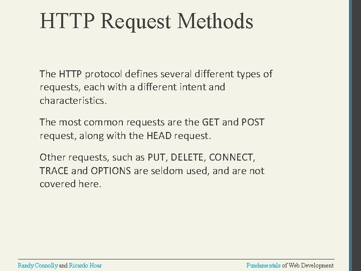 HTTP Request Methods The HTTP protocol defines several different types of requests, each with