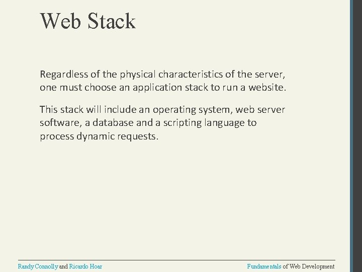 Web Stack Regardless of the physical characteristics of the server, one must choose an