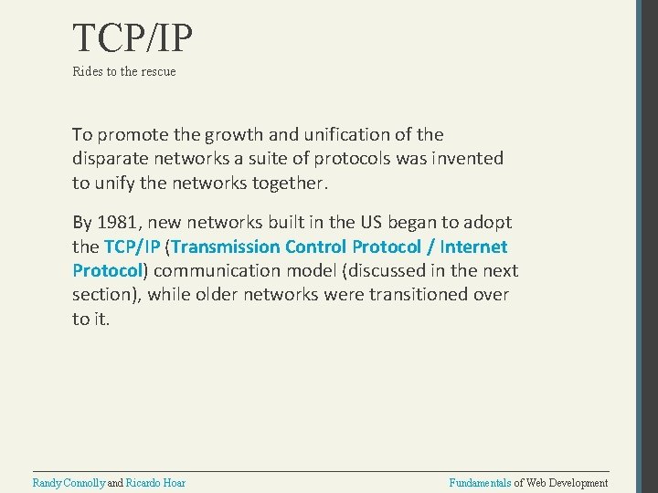 TCP/IP Rides to the rescue To promote the growth and unification of the disparate