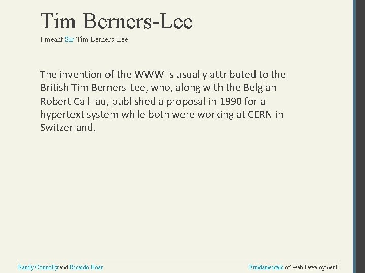 Tim Berners-Lee I meant Sir Tim Berners-Lee The invention of the WWW is usually