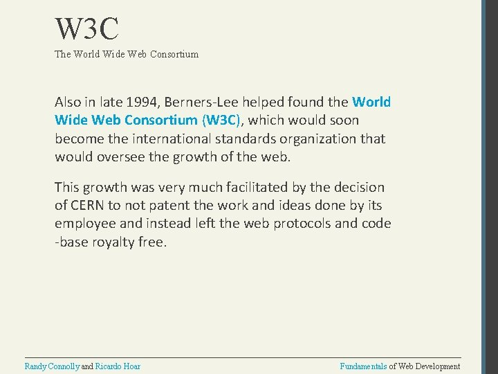 W 3 C The World Wide Web Consortium Also in late 1994, Berners-Lee helped