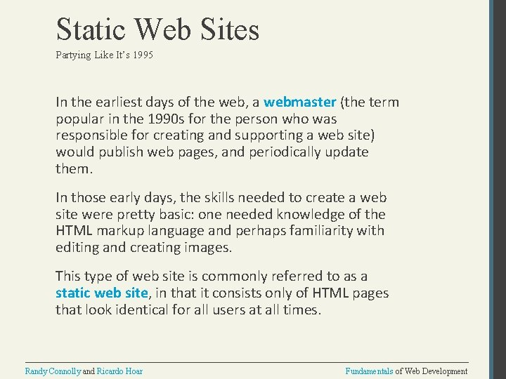 Static Web Sites Partying Like It's 1995 In the earliest days of the web,
