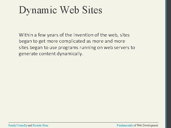 Dynamic Web Sites Within a few years of the invention of the web, sites